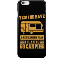 I Do Have A Retirement Plan I Plan To Go Camping iPhone Case/Skin