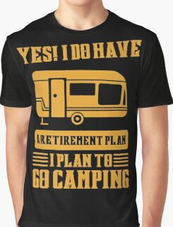 I Do Have A Retirement Plan I Plan To Go Camping Graphic T-Shirt
