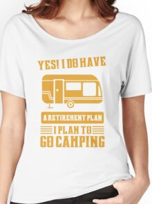 I Do Have A Retirement Plan I Plan To Go Camping Women's Relaxed Fit T-Shirt
