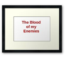 The Blood of my Enemies Framed Print