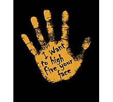 I Want To High Five Your Face Photographic Print