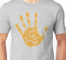 I Want To High Five Your Face Unisex T-Shirt