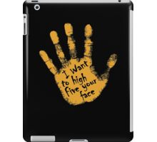 I Want To High Five Your Face iPad Case/Skin