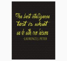 """""""The Best Intelligence test is what we do with our leisure."""" -Laurence J. Peter Kids Tee"""