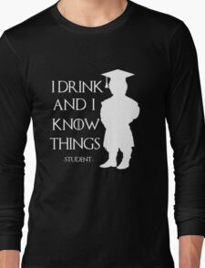 I drink and i know things white Long Sleeve T-Shirt