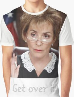 Get Over It ~Judge Judy Graphic T-Shirt