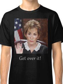 Get Over It ~Judge Judy Classic T-Shirt