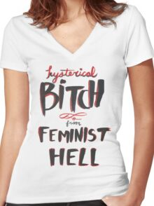 Hysterical Bitch From Feminist Hell Women's Fitted V-Neck T-Shirt