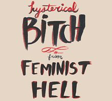 Hysterical Bitch From Feminist Hell Women's Relaxed Fit T-Shirt