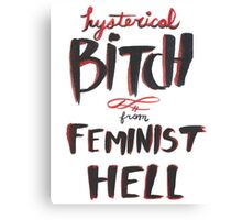 Hysterical Bitch From Feminist Hell Canvas Print