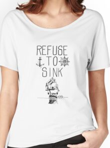 Refuse To Sink Women's Relaxed Fit T-Shirt