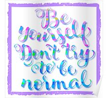 Be Yourself, Don't try to be Normal Poster