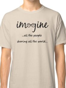 Imagine - John Lennon - Imagine All The People Sharing All The World... Typography Art Classic T-Shirt