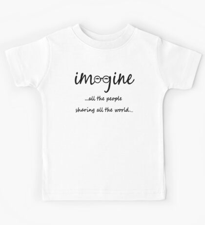 Imagine - John Lennon - Imagine All The People Sharing All The World... Typography Art Kids Tee