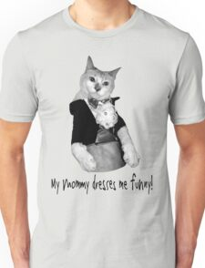 My Mommy Dresses Me Funny Unisex T-Shirt