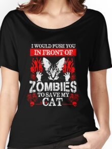 Cat - I Would Push You In Front Of Zombies To Save My Cat Women's Relaxed Fit T-Shirt