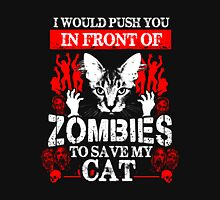 Cat - I Would Push You In Front Of Zombies To Save My Cat Unisex T-Shirt