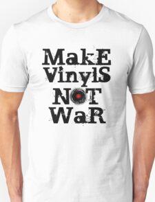 Make Vinyls Not War - Music and Peace DJ!   T-Shirt