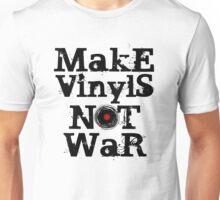 Make Vinyls Not War - Music and Peace DJ!   Unisex T-Shirt