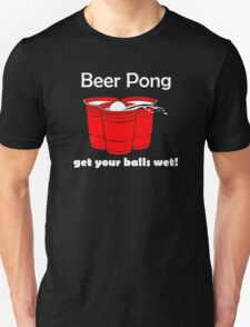 Beer Pong Get Your Ball Wet Unisex T-Shirt