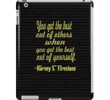 """""""You get the best out of others when you get the best out of yourself"""" -Harvey S. Firestone iPad Case/Skin"""