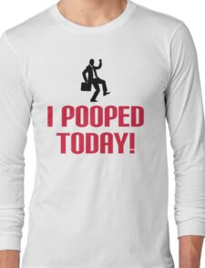 I Pooped Today Funny Quote Long Sleeve T-Shirt