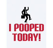 I Pooped Today Funny Quote Photographic Print