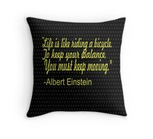 """Life is like riding a bicycle. to keep your balance , you must keep moving."" -Albert Einstein Throw Pillow"