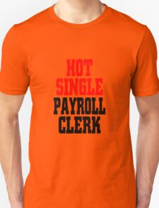 Hot single payroll clerk T-Shirt