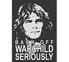 Back off Warchild, Seriously Photographic Print