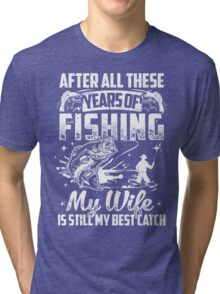My WIFE Is Still My Best Catch - Couple TShirts Tri-blend T-Shirt