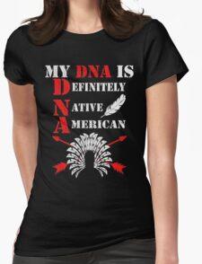Native American ( My DNA is Definitely - Native - American ) Womens T-Shirt
