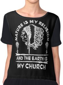 Native American - NATURE IS MY RELIGION AND THE EARTH IS MY CHURCH Chiffon Top
