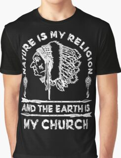 Native American - NATURE IS MY RELIGION AND THE EARTH IS MY CHURCH Graphic T-Shirt