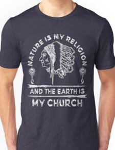 Native American - NATURE IS MY RELIGION AND THE EARTH IS MY CHURCH Unisex T-Shirt