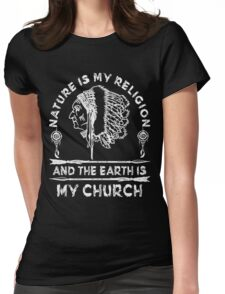 Native American - NATURE IS MY RELIGION AND THE EARTH IS MY CHURCH Womens Fitted T-Shirt