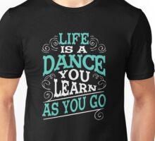 Life Is A Dance Unisex T-Shirt