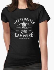 LIFE IS BETTER WITH A BEER AND A CAMPFIRE Womens Fitted T-Shirt