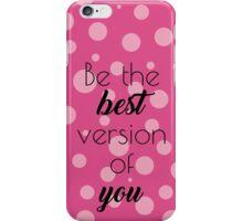 Be The Best Version of You! iPhone Case/Skin