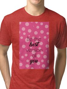 Be The Best Version of You! Tri-blend T-Shirt