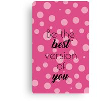 Be The Best Version of You! Canvas Print