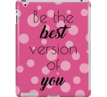 Be The Best Version of You! iPad Case/Skin