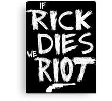 If Rick dies we riot - The Walking Dead Canvas Print