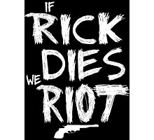If Rick dies we riot - The Walking Dead Photographic Print