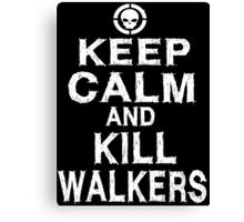 Keep Calm and Kill Walkers Canvas Print