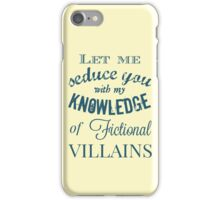 let me seduce you with my knowledge of FICTIONAL VILLAINS iPhone Case/Skin