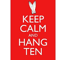 Keep Calm and Hang Ten Photographic Print
