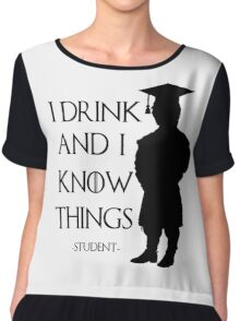 I drink and I know things - student Chiffon Top