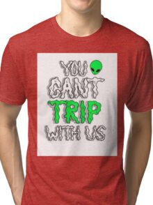 You can't trip with us Tri-blend T-Shirt