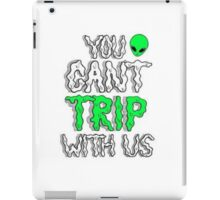 You can't trip with us iPad Case/Skin